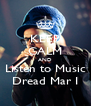 KEEP CALM AND Listen to Music Dread Mar I - Personalised Poster A4 size
