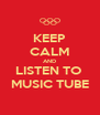 KEEP CALM AND LISTEN TO  MUSIC TUBE - Personalised Poster A4 size