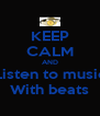 KEEP CALM AND Listen to music With beats - Personalised Poster A4 size