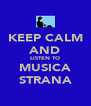 KEEP CALM AND LISTEN TO MUSICA STRANA - Personalised Poster A4 size