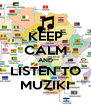 KEEP CALM AND LISTEN TO MUZIKI - Personalised Poster A4 size
