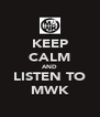 KEEP CALM AND LISTEN TO MWK - Personalised Poster A4 size