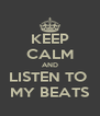 KEEP CALM AND LISTEN TO  MY BEATS - Personalised Poster A4 size