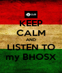 KEEP CALM AND LISTEN TO my BHOSX - Personalised Poster A4 size