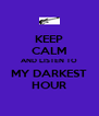 KEEP CALM AND LISTEN TO MY DARKEST HOUR - Personalised Poster A4 size