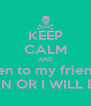 KEEP CALM AND listen to my friend ... ALEZ BUCHAN OR I WILL BATTER YOU! - Personalised Poster A4 size