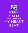 KEEP CALM AND LISTEN TO MY HEART BEAT - Personalised Poster A4 size