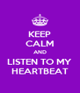 KEEP CALM AND LISTEN TO MY HEARTBEAT - Personalised Poster A4 size