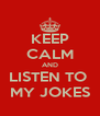 KEEP CALM AND LISTEN TO  MY JOKES - Personalised Poster A4 size