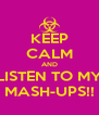 KEEP CALM AND LISTEN TO MY MASH-UPS!! - Personalised Poster A4 size