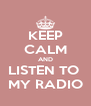 KEEP CALM AND LISTEN TO  MY RADIO - Personalised Poster A4 size