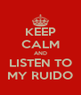 KEEP CALM AND LISTEN TO MY RUIDO - Personalised Poster A4 size