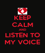 KEEP CALM AND LISTEN TO MY VOICE - Personalised Poster A4 size