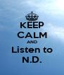KEEP CALM AND Listen to N.D. - Personalised Poster A4 size
