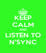 KEEP CALM AND LISTEN TO N'SYNC - Personalised Poster A4 size