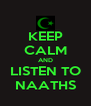 KEEP CALM AND LISTEN TO NAATHS - Personalised Poster A4 size