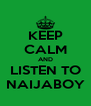 KEEP CALM AND LISTEN TO NAIJABOY - Personalised Poster A4 size