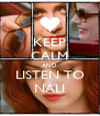 KEEP CALM AND LISTEN TO NALI - Personalised Poster A4 size