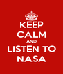 KEEP CALM AND LISTEN TO NASA - Personalised Poster A4 size
