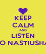 KEEP CALM AND LISTEN TO NASTIUSHA - Personalised Poster A4 size