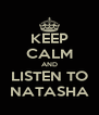 KEEP CALM AND LISTEN TO NATASHA - Personalised Poster A4 size