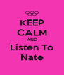 KEEP CALM AND Listen To Nate - Personalised Poster A4 size