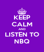 KEEP CALM AND LISTEN TO NBQ - Personalised Poster A4 size