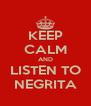 KEEP CALM AND LISTEN TO NEGRITA - Personalised Poster A4 size