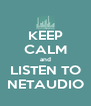 KEEP CALM and LISTEN TO NETAUDIO - Personalised Poster A4 size