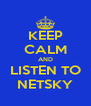 KEEP CALM AND LISTEN TO NETSKY - Personalised Poster A4 size