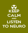 KEEP CALM AND LISTEN TO NEURO - Personalised Poster A4 size