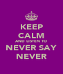 KEEP CALM AND LISTEN TO NEVER SAY NEVER - Personalised Poster A4 size
