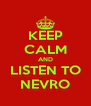 KEEP CALM AND LISTEN TO NEVRO - Personalised Poster A4 size