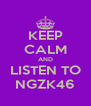 KEEP CALM AND LISTEN TO NGZK46 - Personalised Poster A4 size