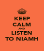 KEEP CALM AND LISTEN TO NIAMH - Personalised Poster A4 size