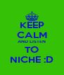 KEEP CALM AND LISTEN TO NICHE :D - Personalised Poster A4 size