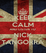 KEEP CALM AND LISTEN TO NICK TANGORRA - Personalised Poster A4 size