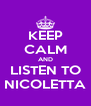 KEEP CALM AND LISTEN TO NICOLETTA - Personalised Poster A4 size