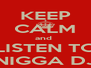 KEEP CALM and  LISTEN TO NIGGA DJ - Personalised Poster A4 size
