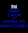 KEEP CALM AND LISTEN TO NIGHTCORE !! - Personalised Poster A4 size