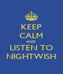 KEEP CALM AND LISTEN TO NIGHTWISH - Personalised Poster A4 size