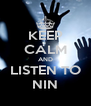 KEEP CALM AND LISTEN TO NIN - Personalised Poster A4 size