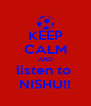 KEEP CALM AND listen to  NISHU!! - Personalised Poster A4 size