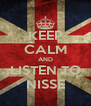 KEEP CALM AND LISTEN TO NISSE - Personalised Poster A4 size