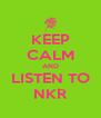 KEEP CALM AND LISTEN TO NKR - Personalised Poster A4 size