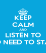 KEEP CALM AND LISTEN TO NO NEED TO STAY - Personalised Poster A4 size
