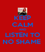 KEEP CALM AND LISTEN TO NO SHAME  - Personalised Poster A4 size