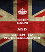 KEEP CALM AND LISTEN  TO NOEL GALLAGHER - Personalised Poster A4 size