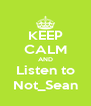 KEEP CALM AND Listen to Not_Sean - Personalised Poster A4 size