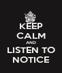 KEEP CALM AND LISTEN TO NOTICE - Personalised Poster A4 size